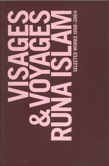 Visages & Voyages: Runa Islam   Selected Works 1998-2004