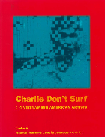 Charlie Don't Surf: 4 Vietnamese American Artists