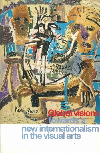 Global Visions: Towards a New Internationalism in the Visual Arts