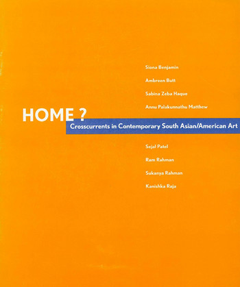 Home? Crosscurrents in Contemporary South Asian/American Art