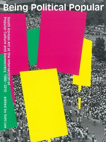 Being Political Popular: South Korean Art at the Intersection of Popular Culture and Democracy, 1980
