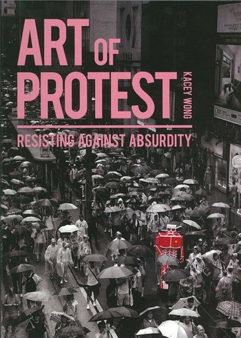 Kacey Wong: Art of Protest - Resisting Against Absurdity