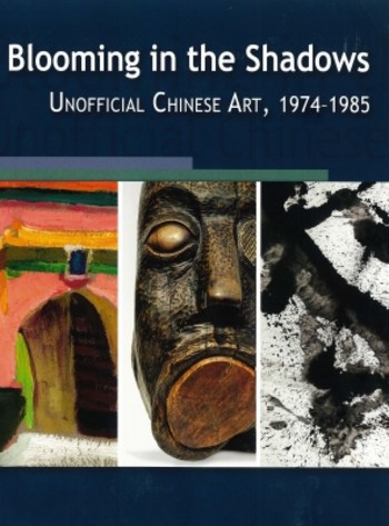 Blooming in the Shadows: Unofficial Chinese Art, 1974-1985