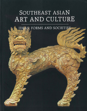 Southeast Asian Art and Culture: Ideas, Forms, and Societies