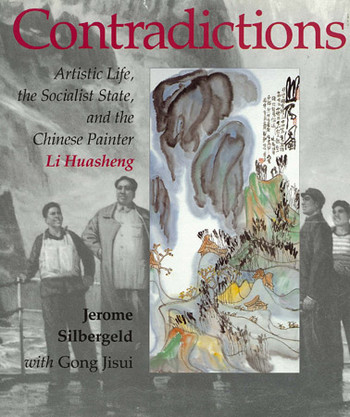 Contradictions: Artistic Life, the Socialist State, and the Chinese Painter Li Huasheng