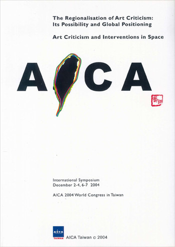 AICA Taiwan 2004 - The Regionalisation of Art Criticism: Its Possibility and Global Positioning - Ar