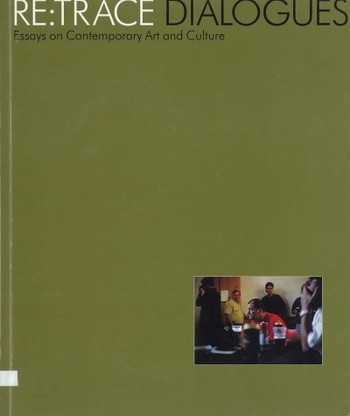 Re:Trace Dialogues - Essays on Contemporary Art and Culture