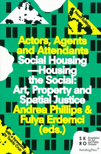 Actors, Agents and Attendants: Social Housing - Housing the Social: Art, Property and Spatial Justic