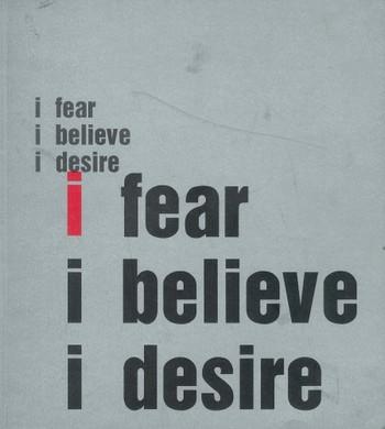 I Fear, I Believe, I Desire