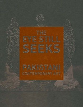 The Eye Still Seeks: Pakistani Contemporary Art