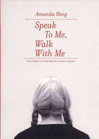 Amanda Heng: Speak to Me, Walk with Me