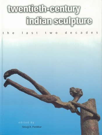 Twentieth-Century Indian Sculpture: The Last Two Decades