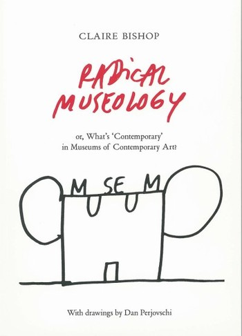Radical Museology, or, What's 'Contemporary' in Museums of Contemporary Art