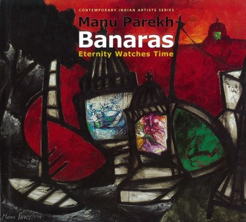Manu Parekh: Banaras: Eternity Watches Time