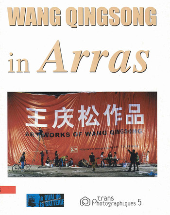 Retrospective Wang Qingsong: Exposition en Six Lieux a Arras