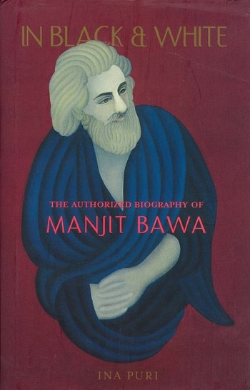 In Black & White: The Authorized Biography of Manjit Bawa