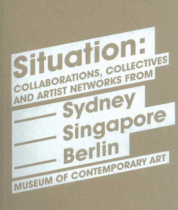 Situation: Collaborations, Collectives and Artist Networks from Sydney, Singapore and Berlin
