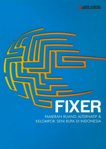 Fixer: Exhibition of Alternative Spaces & Art Groups in Indonesia