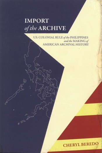 Import of the Archive: U.S. Colonial Rule of the Philippines and the Making of American Archival His