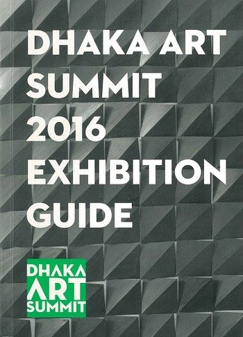 Dhaka Art Summit 2016 Exhibition Guide
