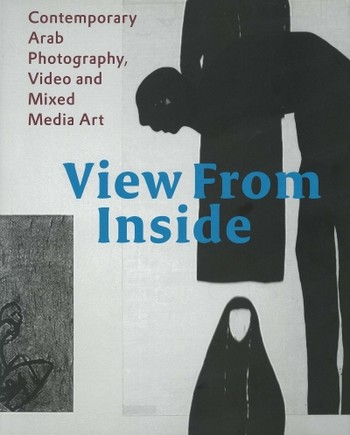 View from Inside: Contemporary Arab Photography, Video and Mixed Media Art