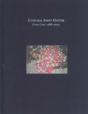 Cultural Shift Hatter: Cody Choi 1986-2003