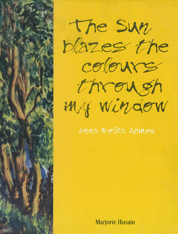 'The Sun Blazes the Colours Through My Window' Anna Molka Ahmed