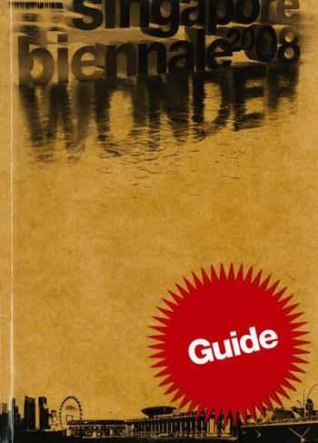 Singapore Biennale 2008: Wonder (Guide)