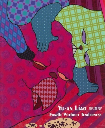 Fondle Without Tenderness: 2008 Yu-an Liao Solo Exhibition