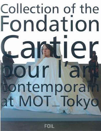 Collection of the Fondation Cartier pour l'art contemporain at MOT_Tokyo