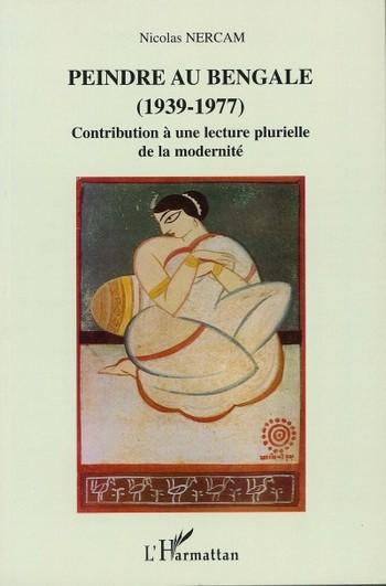 Peindre au Bengale (1939-1977): Contribution à une lecture plurielle modernité