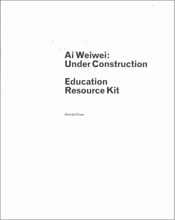 Ai Weiwei: Under Construction (Education Resource Kit)