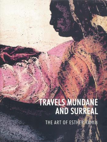 Travels Mundane and Surreal: The Art of Esther Rahim