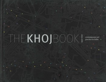 The Khoj Book 1997-2007: Contemporary Art Practice in India