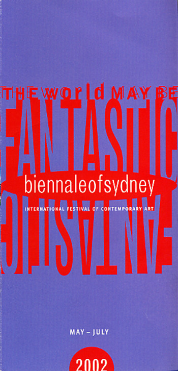 (The World May Be) Fantastic: Biennale of Sydney 2002