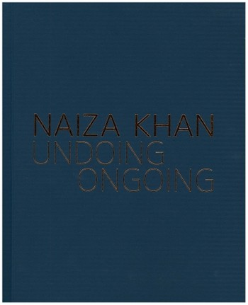 Naiza Khan: Undoing / Ongoing