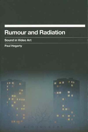 Rumour and Radiation: Sound in Video Art