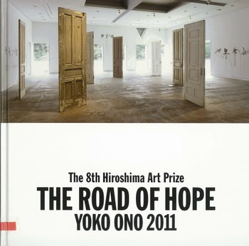 The 8th Hiroshima Art Prize: The Road of Hope: Yoko Ono 2011 [Documentary Volume]
