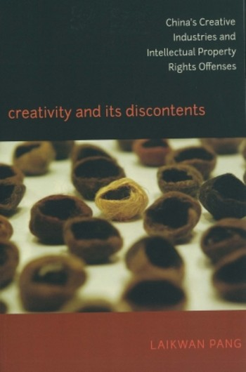 Creativity and Its Discontents: China's Creative Industries and Intellectual Property Rights Offense