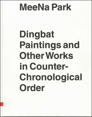 MeeNa Park:  Dingbat Paintings and Other Works in Counter-Chronological Order
