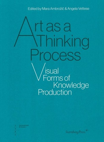 Art as a Thinking Process: Visual Forms of Knowledge Production