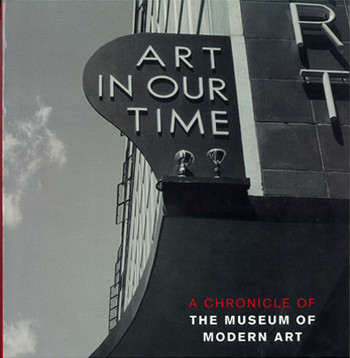 Art In Our Time: A Chronicle of The Museum of Modern Art