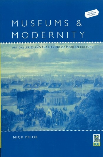 Museums & Modernity: Art Galleries and the Making of Modern Culture