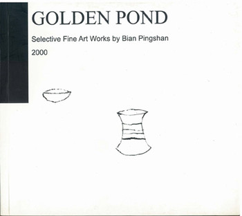 Golden Pond: Selective Fine Art Works By Bian Pingshan 2000