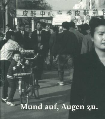 Mund auf, Augen zu. Beijing - Berlin