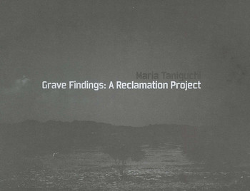 Maria Taniguchi: Grave Findings: A Reclamation Project