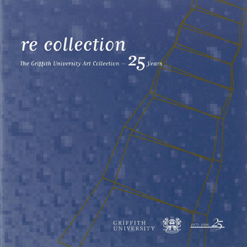 Re Collection: The Griffith University Art Collection - 25years