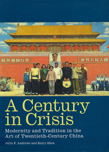 A Century in Crisis: Modernity and Tradition in the Art of Twentieth-Century China