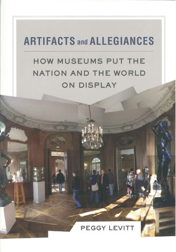 Artifacts and Allegiances: How Museums Put the Nationa and the World on Display