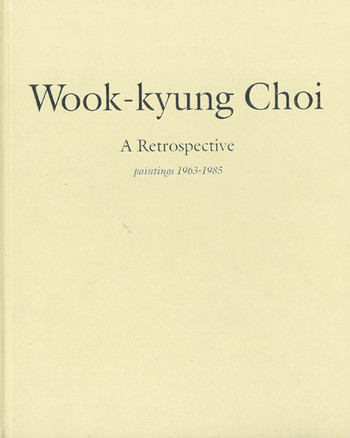Wook-kyung Choi: A Retrospective - Paintings 1963-1985